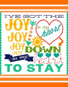 ♥⊱I've got the Joy Joy Joy Joy Down in my Heart to stay⊰♥Joy in My Heart  Favorite childhood song and I still sing it on days I'm down.  Stress reliever song.