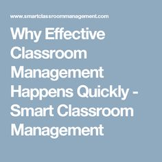 Why Effective Classroom Management Happens Quickly - Smart Classroom Management