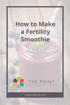 How to Make a Fertility Smoothie // The Point, Acupuncture & Chinese Medicine in Denver -- #fertilitytips #boostfertility #pregnancy