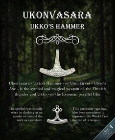 Ukonvasara - Ukko's Hammer - or Ukonkirves - Ukko's Axe - is the symbol and magical weapon of the Finnic thunder god. In Finnish mythology the thunder god is referred to with names Ukko, Äijä or Äijö and sometimes Ilmarinen. The Estonian parallel is Uku, Vanaisa - Grandfather - or Taevataat - Sky Father.