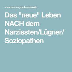 """Das """"neue"""" Leben NACH dem Narzissten/Lügner/Soziopathen"""