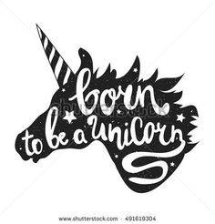 Vector inspiration illustration with unicorn head and lettering text - Born to be a Unicorn. Funny hipster typography poster, vintage print design