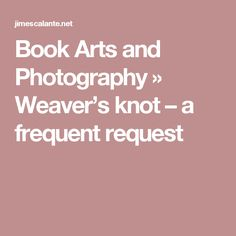 Book Arts and Photography » Weaver's knot – a frequent request