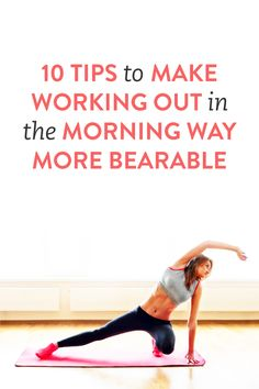 10 tips to make working out in the morning more bearable. #fitness #health #workouts #abs #weight #diet #slim #exercise #fat #tips