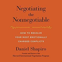 Amazon.com: Negotiating the Nonnegotiable: How to Resolve Your Most Emotionally Charged Conflicts (Audible Audio Edition): Daniel Shapiro, Penguin Audio: Books