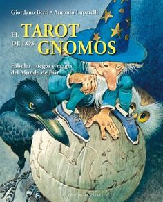 El tarot de los gnomos / The Tarot of the Gnomes: Fabulas, Juegos Y Magia Del Mundo De Esir