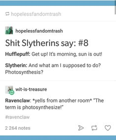 Is it bad that I'm a slytherin and I corrected it to photosynthesize before I read Ravenclaw's contribution.o, A fellow Slytherin? Harry Potter Casas, Casas Estilo Harry Potter, Memes Do Harry Potter, Harry Potter Fandom, Potter Facts, Must Be A Weasley, Ron Weasley, Fandoms, Slytherin And Hufflepuff