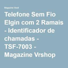 Telefone Sem Fio Elgin com 2 Ramais - Identificador de chamadas - TSF-7003 - Magazine Vrshop