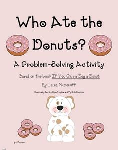 Have fun with problem-solving using a chart with this cute activity based on the book series, If You Give a .....by Laura Numeroff.I have other activities including graphing and story sequencing to go with other books in the series in my shop!It would be great if you would follow me!J.