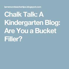 Chalk Talk: A Kindergarten Blog: Are You a Bucket Filler?