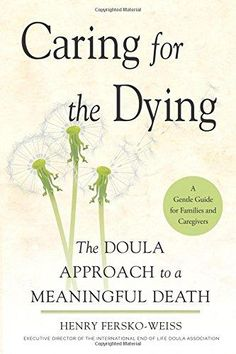 A former hospice social worker reflects on his own father's death and how to add meaning to the last moments of a life. By Henry Fersko-Weiss The End-of-Life Doula Approach Dying from a termi… Hospice Social Worker, Hospice Nurse, End Of Life Doula, Doula Training, Life Care, Elderly Care, A Day In Life, Finding Peace, Caregiver