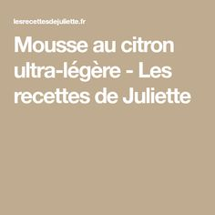 Mousse au citron ultra-légère - Les recettes de Juliette