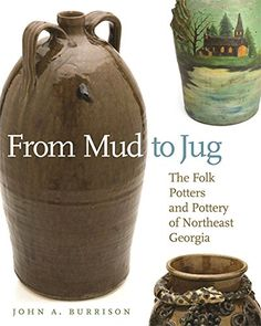 From Mud to Jug: The Folk Potters and Pottery of Northeast Georgia (Wormsloe Foundation Publication) by John Burrison