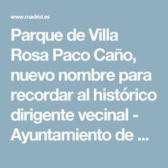 In memoriam: Parque de Villa Rosa Paco Caño Nota: web accesible con soporte audio Villa Rosa, Madrid, Audio, Town Hall, Personality, Parks, Historia