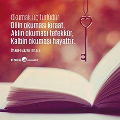 Okumak üç türlüdür:  Dilin okuması kıraat,  Aklın okuması tefekkür,  Kalbin okuması hayattır.     İmam Gazali
