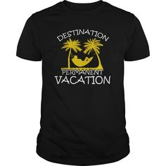 (Tshirt Coupons) DESTINATION PERMANENT VACATION [Tshirt Sunfrog] Hoodies, Funny Tee Shirts