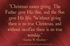"Christmas Quotes : QUOTATION – Image : Description ""Christmas means giving… "" by President Gordon B.and Spiritually Speaking: Christmas, Giving & Sacrifice"