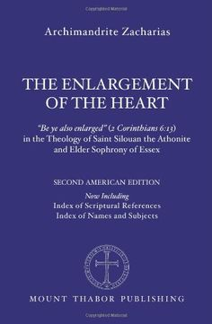 "The Enlargement of the Heart: ""Be ye also enlarged"" (2 Corinthians 6:13) in the Theology of Saint Silouan the Athonite and Elder Sophrony of Essex by Archimandrite Zacharias http://www.amazon.com/dp/0980020735/ref=cm_sw_r_pi_dp_tN-Iub0B6MN3M"