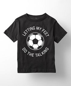 Take a look at this Black 'Letting My Feet Do The Talking' Tee - Toddler & Kids today!