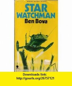 Star Watchman Ben Bova ,   ,  , ASIN: B003ZN7C6Y , tutorials , pdf , ebook , torrent , downloads , rapidshare , filesonic , hotfile , megaupload , fileserve