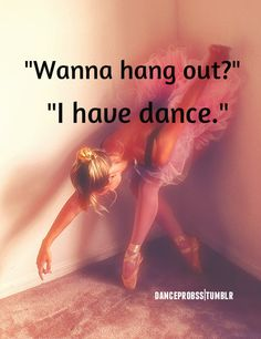 dancer problems yes! Except it's not me that has dance every single day, that's my bff