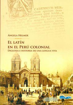 Código: 478 / H37. Título: El latín en el Perú colonial : diglosia e historia de una lengua viva. Autor: Helmer, Ángela. Catálogo: http://biblioteca.ccincagarcilaso.gob.pe/biblioteca/catalogo/ver.php?id=8213&idx=2-0000014680