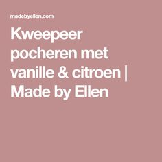 Kweepeer pocheren met vanille & citroen | Made by Ellen