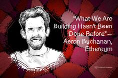 """""""What We Are Building Hasn't Been Done Before"""" - Aeron Buchanan, Ethereum"""