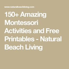 150+ Amazing Montessori Activities and Free Printables - Natural Beach Living