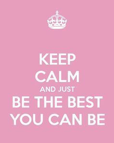 keep calm, be the best you can be 2