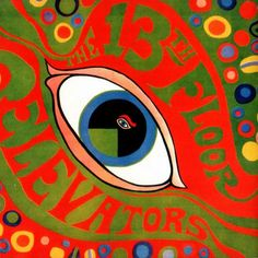 13th Floor Elevators - The Psychedelic Sounds Of The 13th Floor Elevators. Recorded Jan3-Oct11 1966./Released Oct17 1966.Sumet sound studios,Dallas TX.)Label:International Artist: Producer Lelan Rogers (Brother of Kenny)