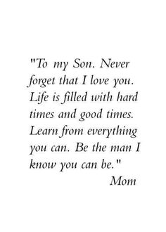 I love you son quotes from mom and to my son proud the man you have becom. Mother Son Quotes, Son Quotes From Mom, My Children Quotes, Mommy Quotes, Quotes For Kids, Family Quotes, Quotes To Live By, Me Quotes, Quotes On Sons