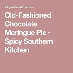 Old-Fashioned Chocolate Meringue Pie - Spicy Southern Kitchen