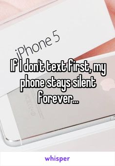 If I don't text first, my phone stays silent forever...