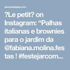 """🍒Le petit🍒 on Instagram: """"Palhas italianas e brownies para o jardim da @fabiana.molina.festas ! #festejarcomamor #festejar #festaviva #party #partyideas #festajardim…"""""""
