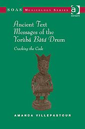 Ancient Text Messages of the Yoruba Bata Drum by Amanda Villepastour, Lecturer in Ethnomusicology at Cardiff University