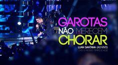 Luan Santana - Garotas não merecem chorar (Novo DVD - O nosso tempo é hoje)