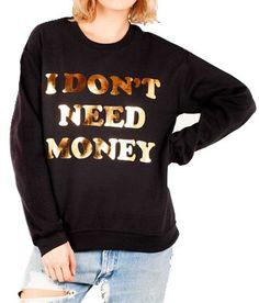 I Don't Need Money Sweatshirt