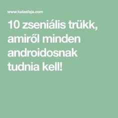 10 zseniális trükk, amiről minden androidosnak tudnia kell! Good To Know, Android, Technology, Computers, Ysl, Microsoft, Software, Samsung, Internet