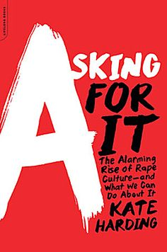 "Every seven minutes, someone in America commits a rape.  That's one of the stark statistics behind Kate Harding's new book, ""Asking For It: The Alarming Rise of Rape Culture — and What We Can Do About It.""  Harding analyzes everything from how law enforcement investigates rape cases to how sex is portrayed on TV."