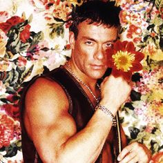 Here, I got you this flower. (Jean Claude Van Damme)