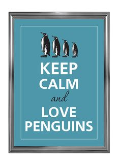 Keep calm and love penguins by Agadart on Etsy, $12.00////I will need to steal this idea for Cody as a birthday gift next year.