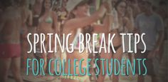 Spring Breaks Tips for College Students