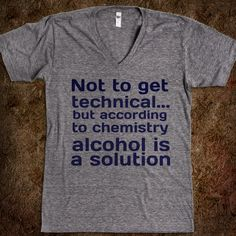 Alcohol Is A Solution. God I wish I could wear this to work.