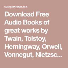 Download Free Audio Books of great works by Twain, Tolstoy, Hemingway, Orwell, Vonnegut, Nietzsche, Austen, Shakespeare, Asimov, HG Wells & more...
