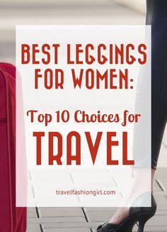 Best Leggings for Women: Top 10 Choices for Travel. Travel Fashion Girl readers help decide the best leggings for women that travel. Check out their top 10 travel leggings!