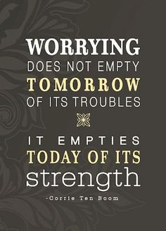 Worrying is like paying insurance on something you don't own. For the most part, it's more harmful than helpful. Along with other emotions such as anger, fault-finding, jealousy, criticism, depression, self-pity, impatience, covetousness, selfishness, irritability, discouragement, possessiveness, taking offense, complaining, deceitfulness, etc. worry is largely wasted, negative energy. Like indecision, worry saps today of its power and usefulness. So,... don't sit and stew, get up, GO and…