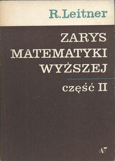 Zarys matematyki wyższej dla inżynierów. Część II. Geometria analityczna, Roman Leitner, Naukowo-Techniczne, 1968 , http://www.antykwariat.nepo.pl/zarys-matematyki-wyzszej-dla-inzynierow-czesc-ii-geometria-analityczna-roman-leitner-p-13831.html