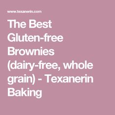 The Best Gluten-free Brownies (dairy-free, whole grain) - Texanerin Baking