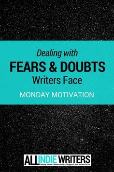 Dealing with Fears and Doubts Writers Face - Monday Motivation